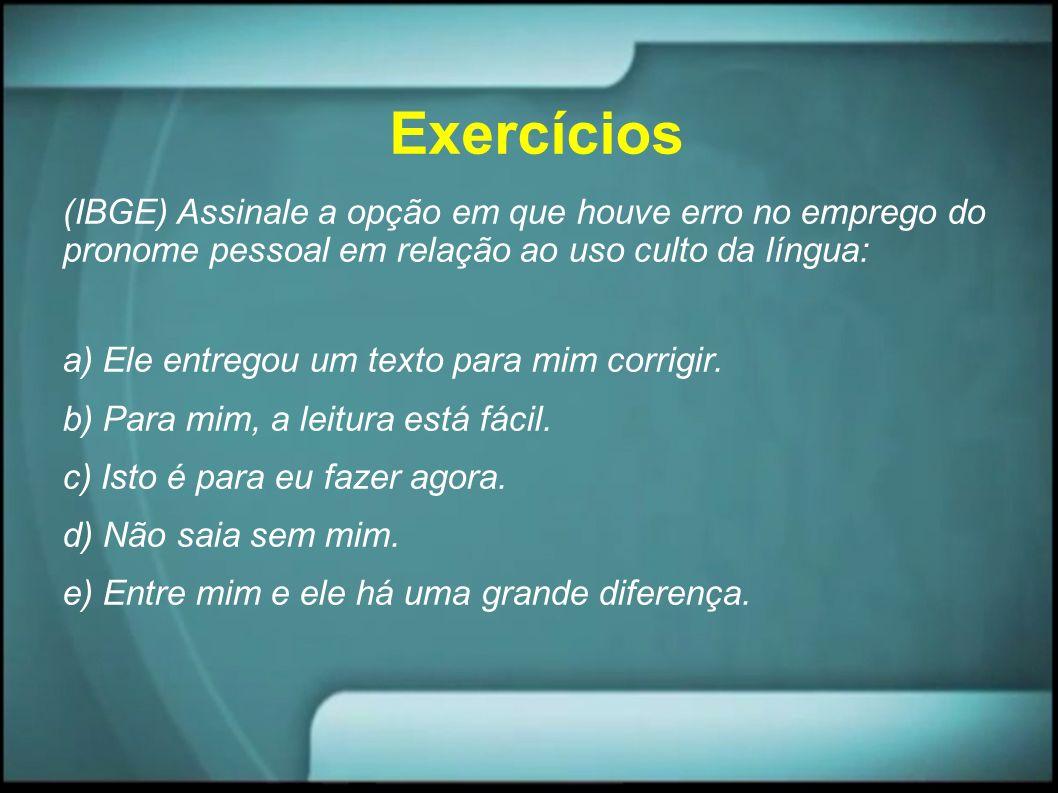 Exercícios Complete com eu ou mim: - eles chegaram antes de ____.