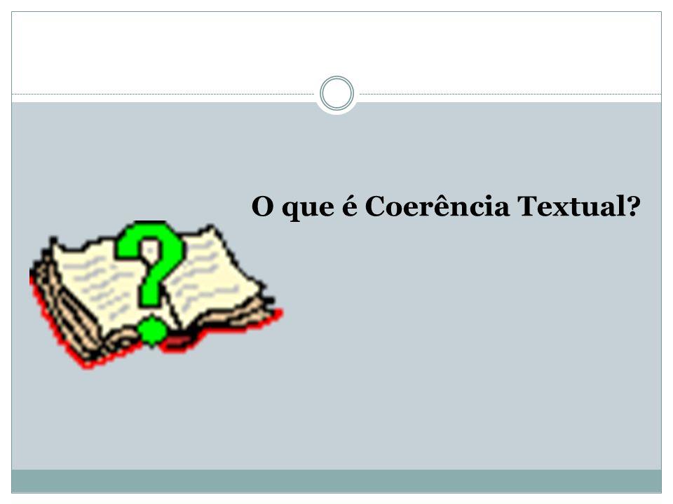 Definição A coerência é o evento linguístico responsável pela construção de sentido que da forma de um texto, é a relação lógica das ideias e o resultado da não contradição entre as partes de um enunciado.