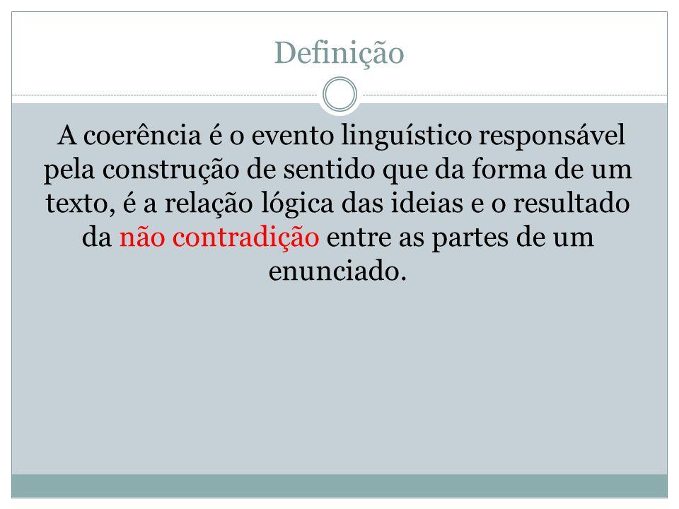 Definição A coerência é o evento linguístico responsável pela construção de sentido que da forma de um texto, é a relação lógica das ideias e o result