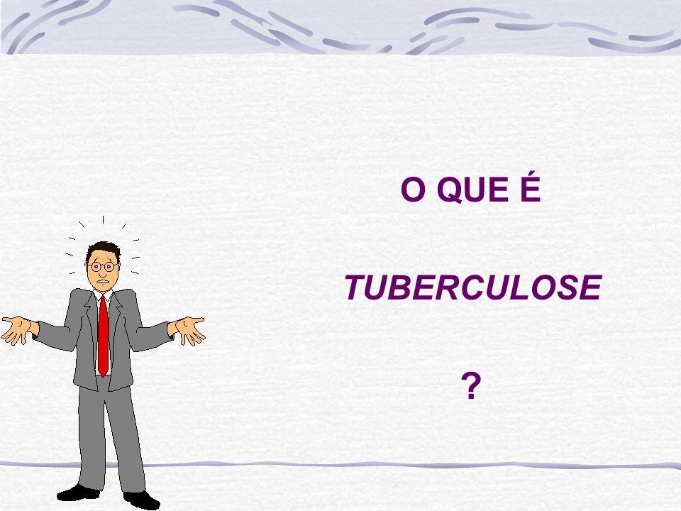 O QUE É TUBERCULOSE ?