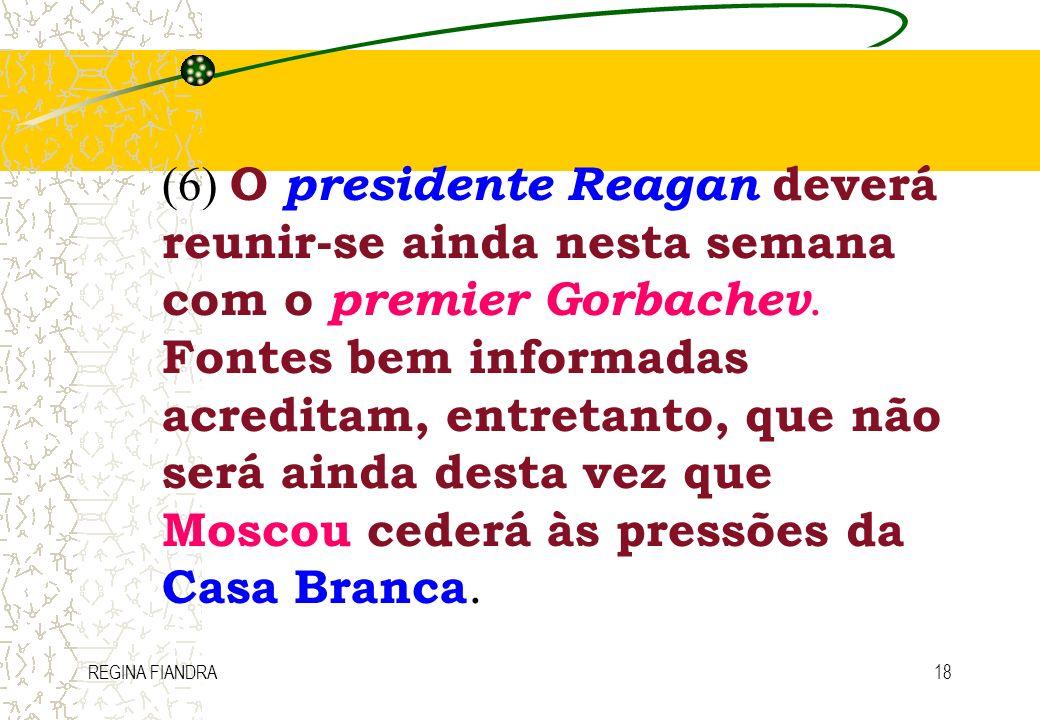 REGINA FIANDRA18 (6) O presidente Reagan deverá reunir-se ainda nesta semana com o premier Gorbachev. Fontes bem informadas acreditam, entretanto, que