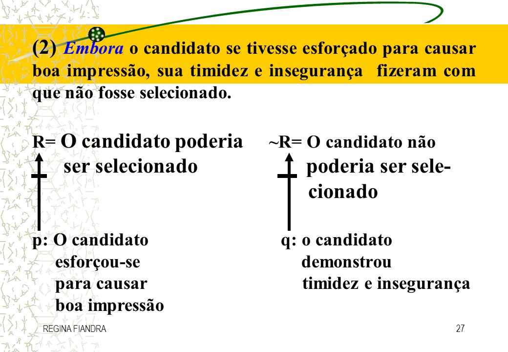 REGINA FIANDRA27 (2) Embora o candidato se tivesse esforçado para causar boa impressão, sua timidez e insegurança fizeram com que não fosse selecionad