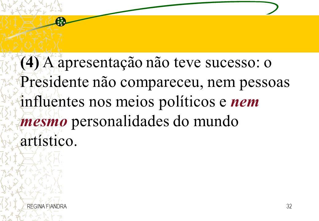 REGINA FIANDRA32 (4) A apresentação não teve sucesso: o Presidente não compareceu, nem pessoas influentes nos meios políticos e nem mesmo personalidad