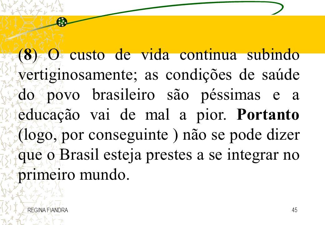 REGINA FIANDRA45 (8) O custo de vida continua subindo vertiginosamente; as condições de saúde do povo brasileiro são péssimas e a educação vai de mal