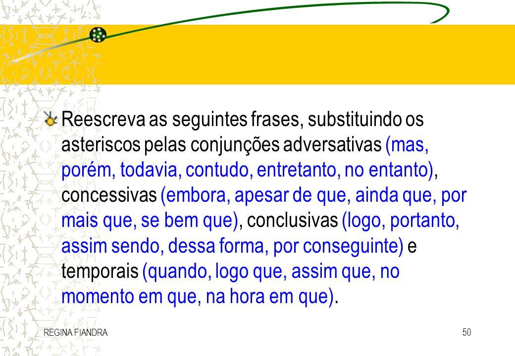 REGINA FIANDRA50 Reescreva as seguintes frases, substituindo os asteriscos pelas conjunções adversativas (mas, porém, todavia, contudo, entretanto, no
