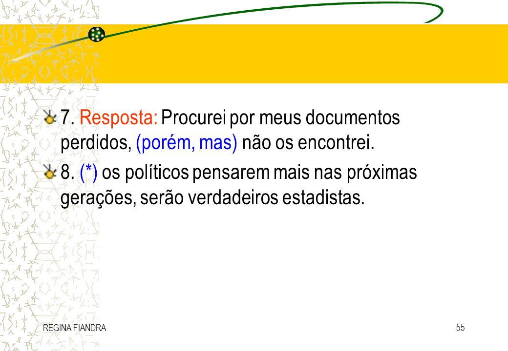 REGINA FIANDRA55 7. Resposta: Procurei por meus documentos perdidos, (porém, mas) não os encontrei. 8. (*) os políticos pensarem mais nas próximas ger
