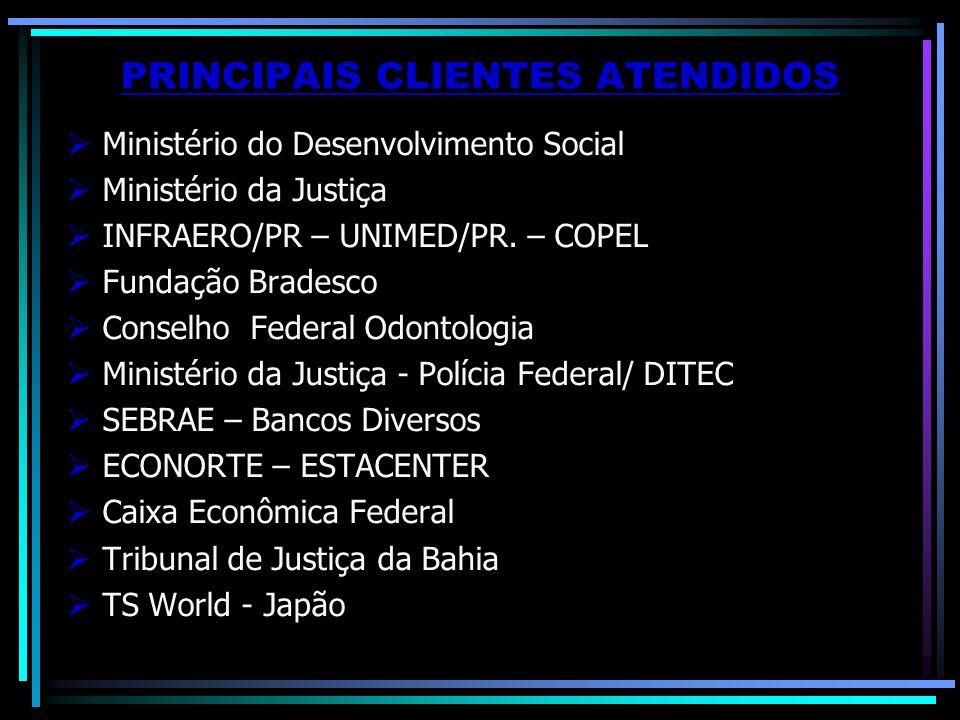 PRINCIPAIS CLIENTES ATENDIDOS Ministério do Desenvolvimento Social Ministério da Justiça INFRAERO/PR – UNIMED/PR. – COPEL Fundação Bradesco Conselho F