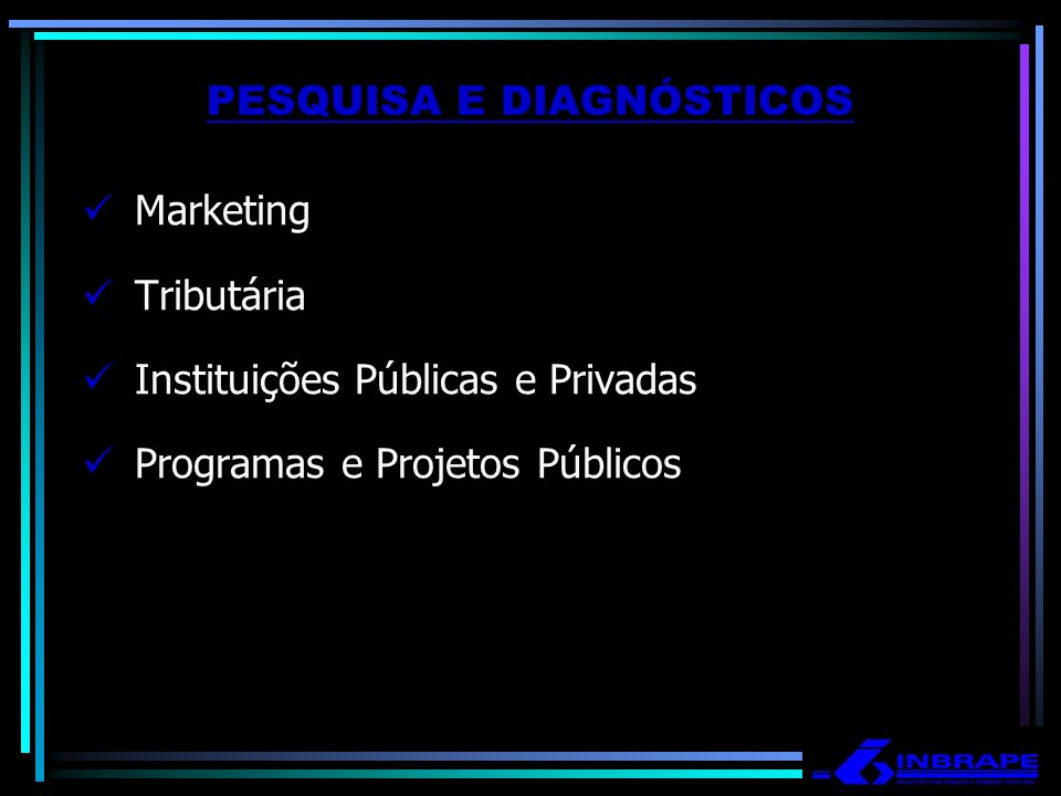 PESQUISA E DIAGNÓSTICOS Marketing Tributária Instituições Públicas e Privadas Programas e Projetos Públicos