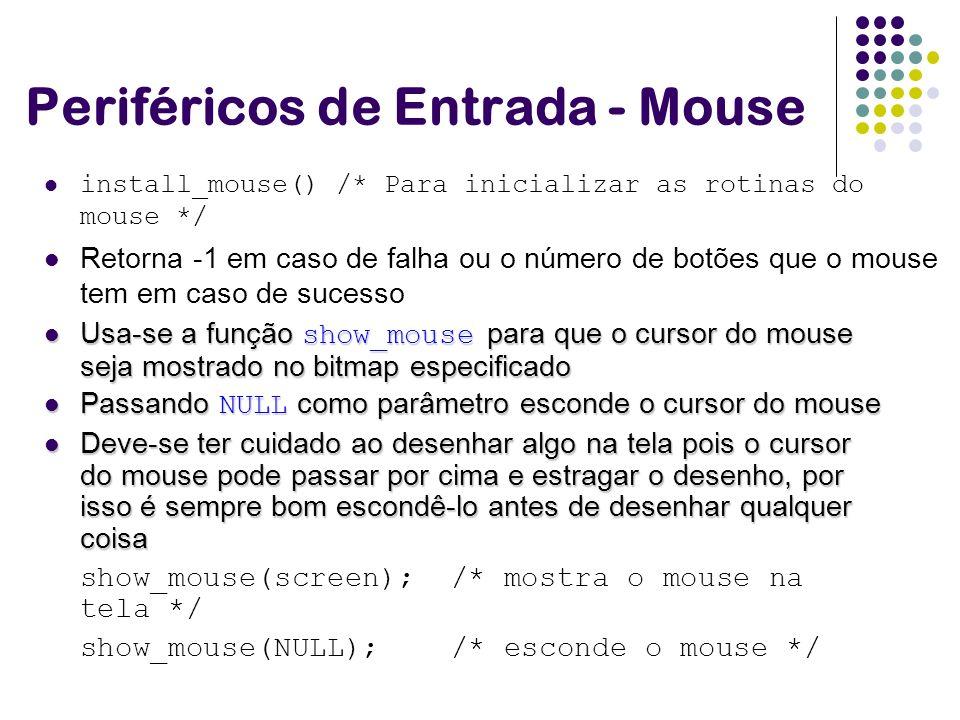 install_mouse() /* Para inicializar as rotinas do mouse */ Retorna -1 em caso de falha ou o número de botões que o mouse tem em caso de sucesso Perifé