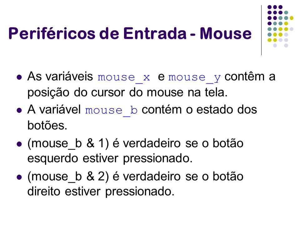As variáveis mouse_x e mouse_y contêm a posição do cursor do mouse na tela. A variável mouse_b contém o estado dos botões. (mouse_b & 1) é verdadeiro