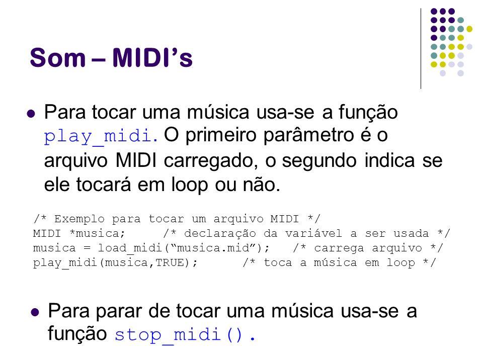 Som – MIDIs Para tocar uma música usa-se a função play_midi. O primeiro parâmetro é o arquivo MIDI carregado, o segundo indica se ele tocará em loop o