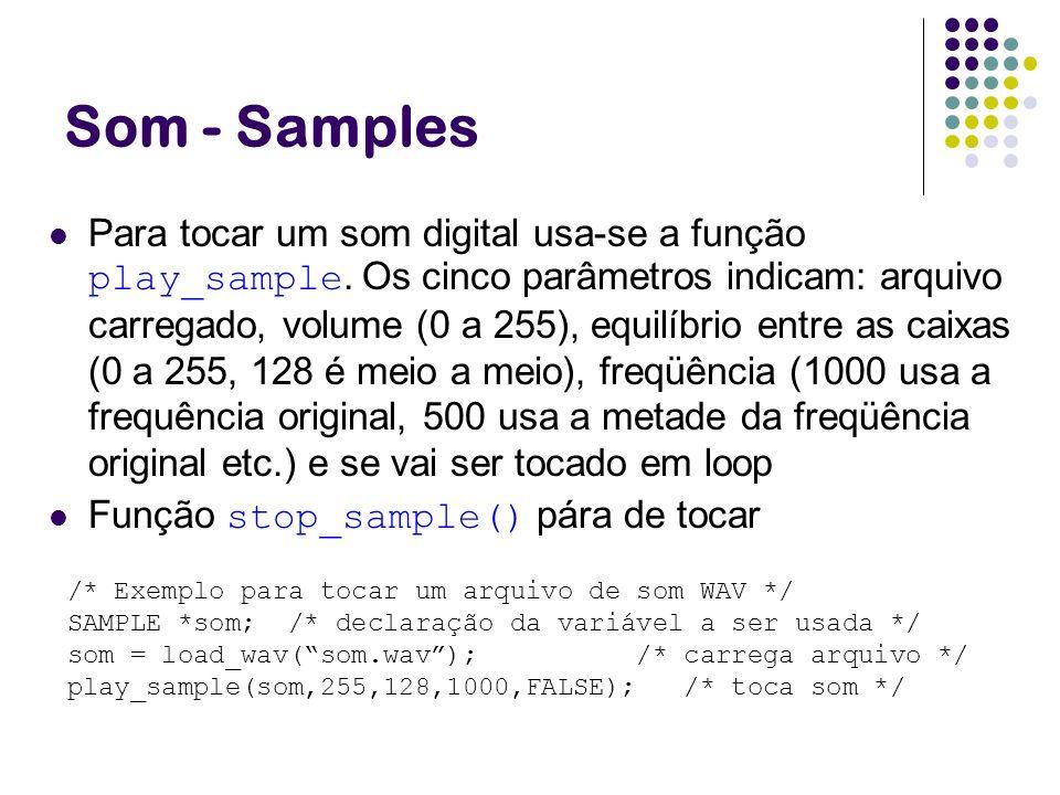 Som - Samples Para tocar um som digital usa-se a função play_sample. Os cinco parâmetros indicam: arquivo carregado, volume (0 a 255), equilíbrio entr