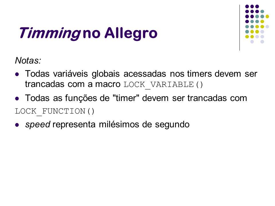 Timming no Allegro Notas: Todas variáveis globais acessadas nos timers devem ser trancadas com a macro LOCK_VARIABLE() Todas as funções de