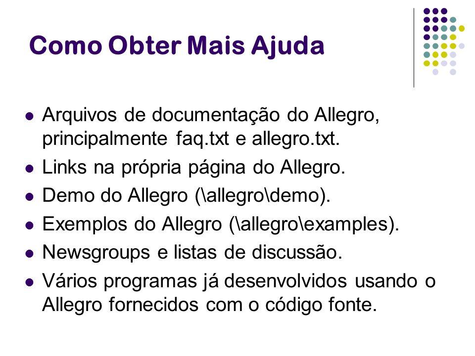 Como Obter Mais Ajuda Arquivos de documentação do Allegro, principalmente faq.txt e allegro.txt. Links na própria página do Allegro. Demo do Allegro (