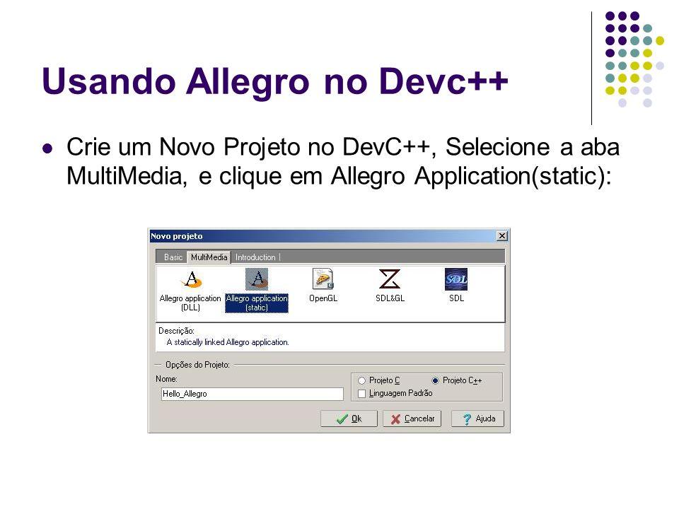Usando Allegro no Devc++ Crie um Novo Projeto no DevC++, Selecione a aba MultiMedia, e clique em Allegro Application(static):