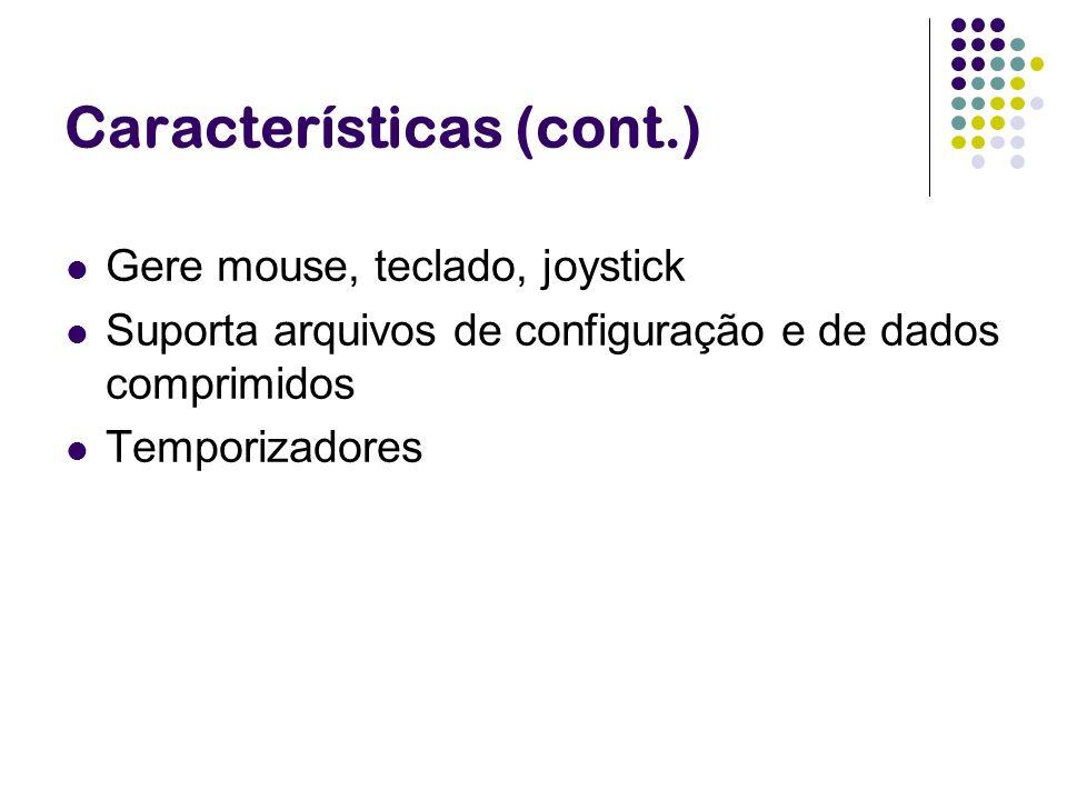 Características (cont.) Gere mouse, teclado, joystick Suporta arquivos de configuração e de dados comprimidos Temporizadores