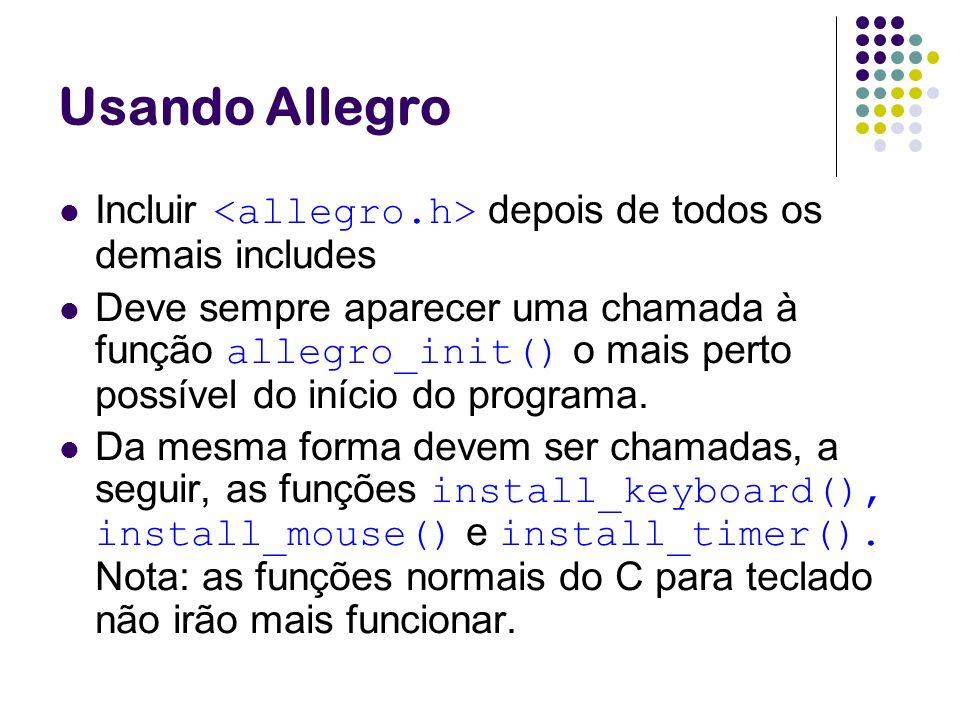 Usando Allegro Incluir depois de todos os demais includes Deve sempre aparecer uma chamada à função allegro_init() o mais perto possível do início do