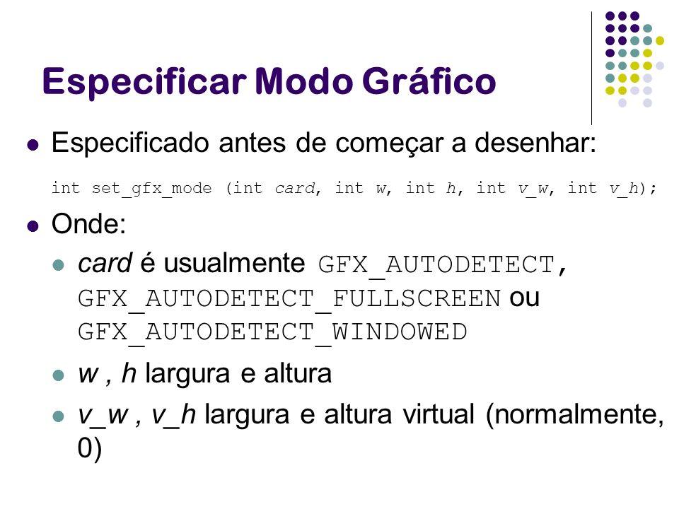 Especificar Modo Gráfico Especificado antes de começar a desenhar: int set_gfx_mode (int card, int w, int h, int v_w, int v_h); Onde: card é usualment