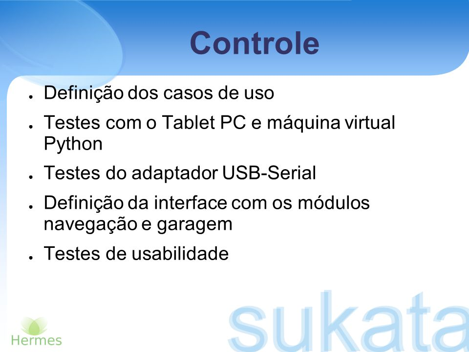 Controle Dificuldades Mudanças nos casos de uso Falta de comunicação entre os componentes da sub-equipe Wi-fi do Tablet PC não cadastrada Próximas Atividades Treinamento da linguagem Python, por Marcelo Documento de projeto