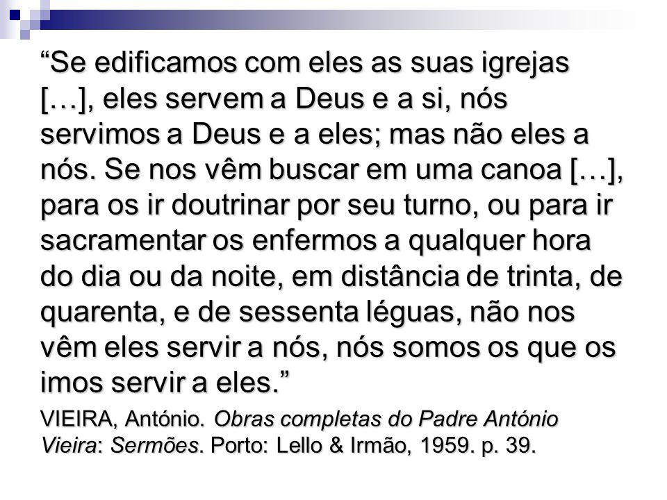 Se edificamos com eles as suas igrejas […], eles servem a Deus e a si, nós servimos a Deus e a eles; mas não eles a nós. Se nos vêm buscar em uma cano
