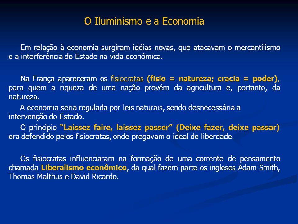 O Iluminismo e a Economia Em relação à economia surgiram idéias novas, que atacavam o mercantilismo e a interferência do Estado na vida econômica. Na