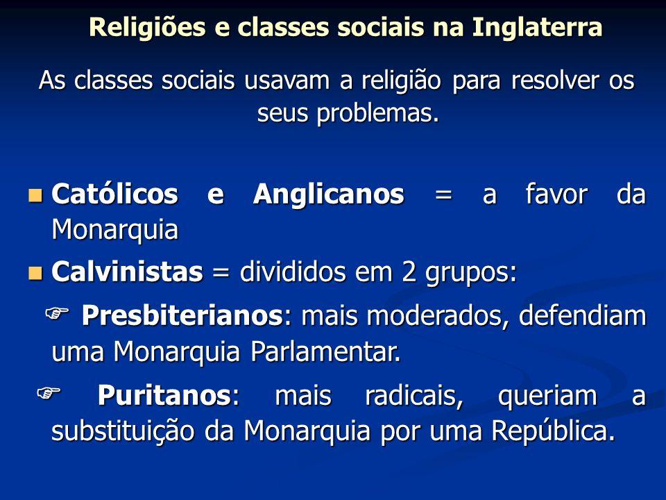 Religiões e classes sociais na Inglaterra As classes sociais usavam a religião para resolver os seus problemas. Católicos e Anglicanos = a favor da Mo