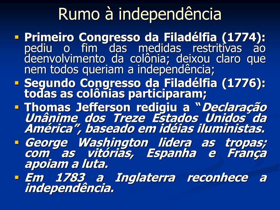 Rumo à independência Primeiro Congresso da Filadélfia (1774): pediu o fim das medidas restritivas ao deenvolvimento da colônia; deixou claro que nem t