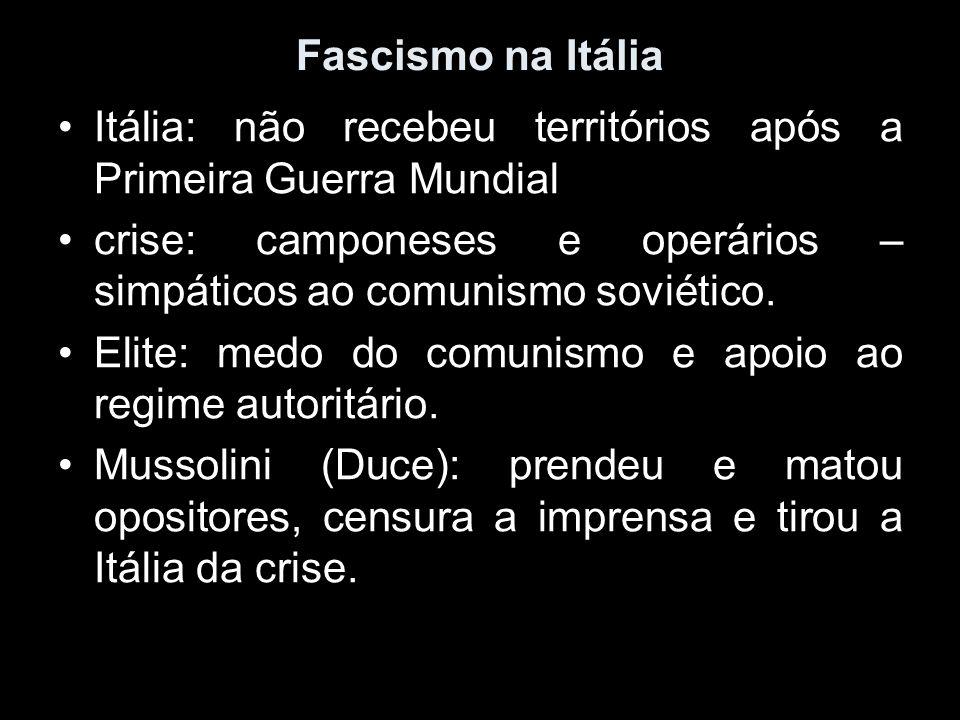 Fascismo na Itália Itália: não recebeu territórios após a Primeira Guerra Mundial crise: camponeses e operários – simpáticos ao comunismo soviético. E