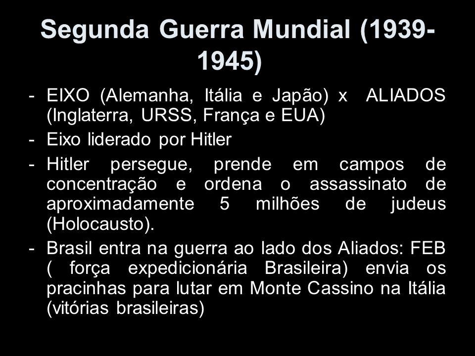 Segunda Guerra Mundial (1939- 1945) -EIXO (Alemanha, Itália e Japão) x ALIADOS (Inglaterra, URSS, França e EUA) -Eixo liderado por Hitler -Hitler pers