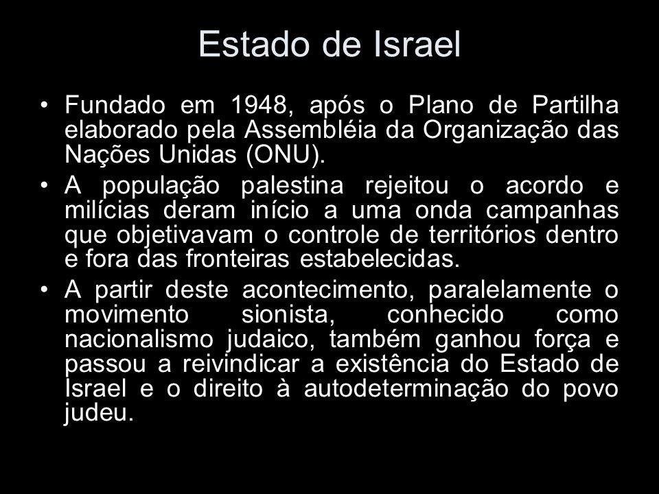 Estado de Israel Fundado em 1948, após o Plano de Partilha elaborado pela Assembléia da Organização das Nações Unidas (ONU). A população palestina rej
