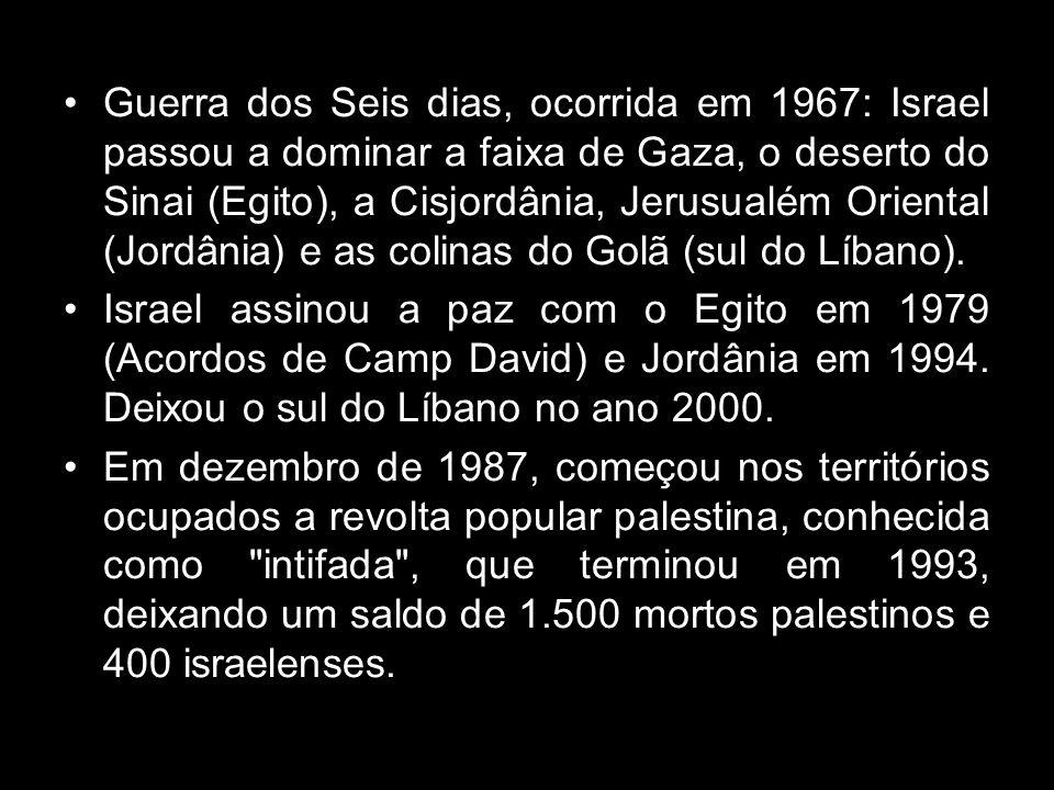 Guerra dos Seis dias, ocorrida em 1967: Israel passou a dominar a faixa de Gaza, o deserto do Sinai (Egito), a Cisjordânia, Jerusualém Oriental (Jordâ
