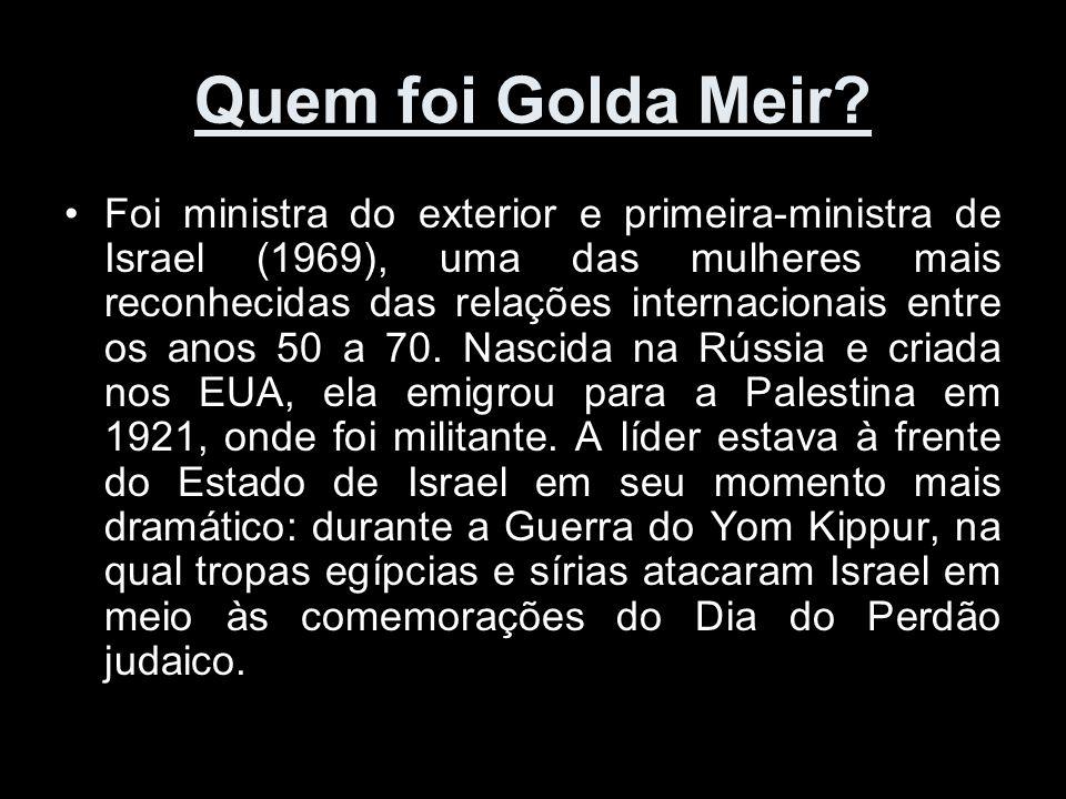 Quem foi Golda Meir? Foi ministra do exterior e primeira-ministra de Israel (1969), uma das mulheres mais reconhecidas das relações internacionais ent