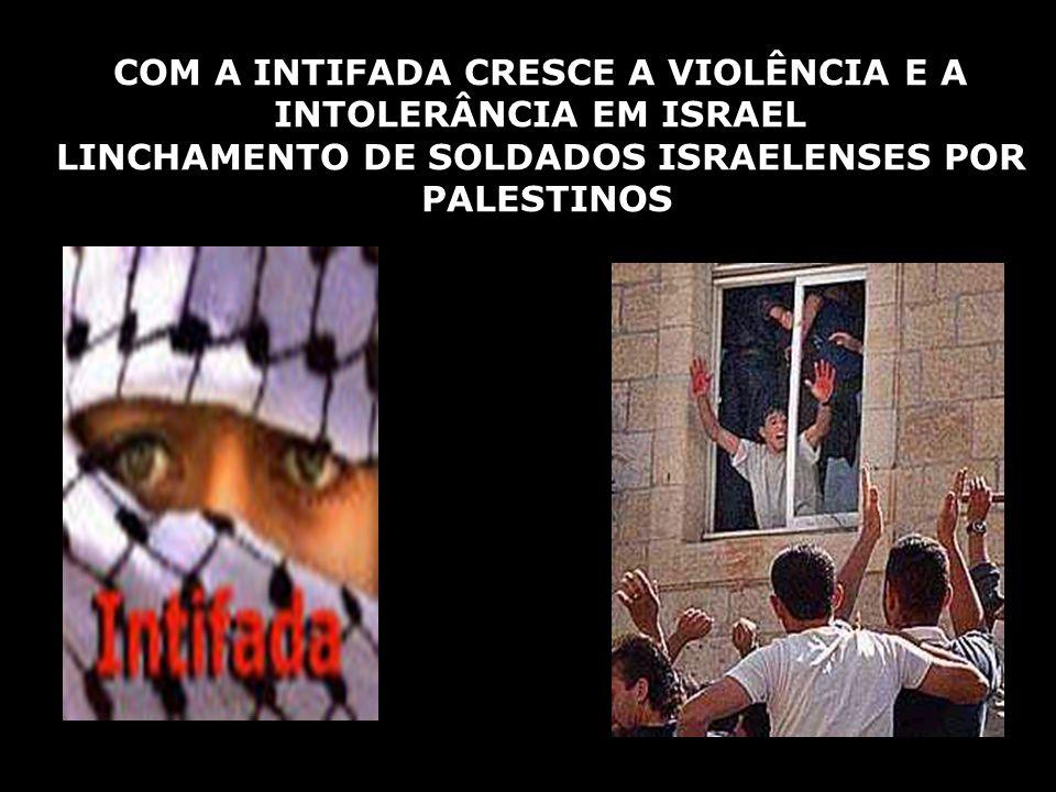 COM A INTIFADA CRESCE A VIOLÊNCIA E A INTOLERÂNCIA EM ISRAEL LINCHAMENTO DE SOLDADOS ISRAELENSES POR PALESTINOS