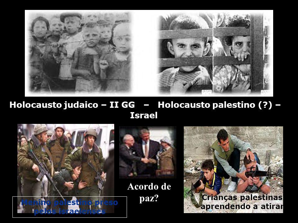 Holocausto judaico – II GG – Holocausto palestino (?) – Israel Menino palestino preso pelos israelenses Crianças palestinas aprendendo a atirar Acordo