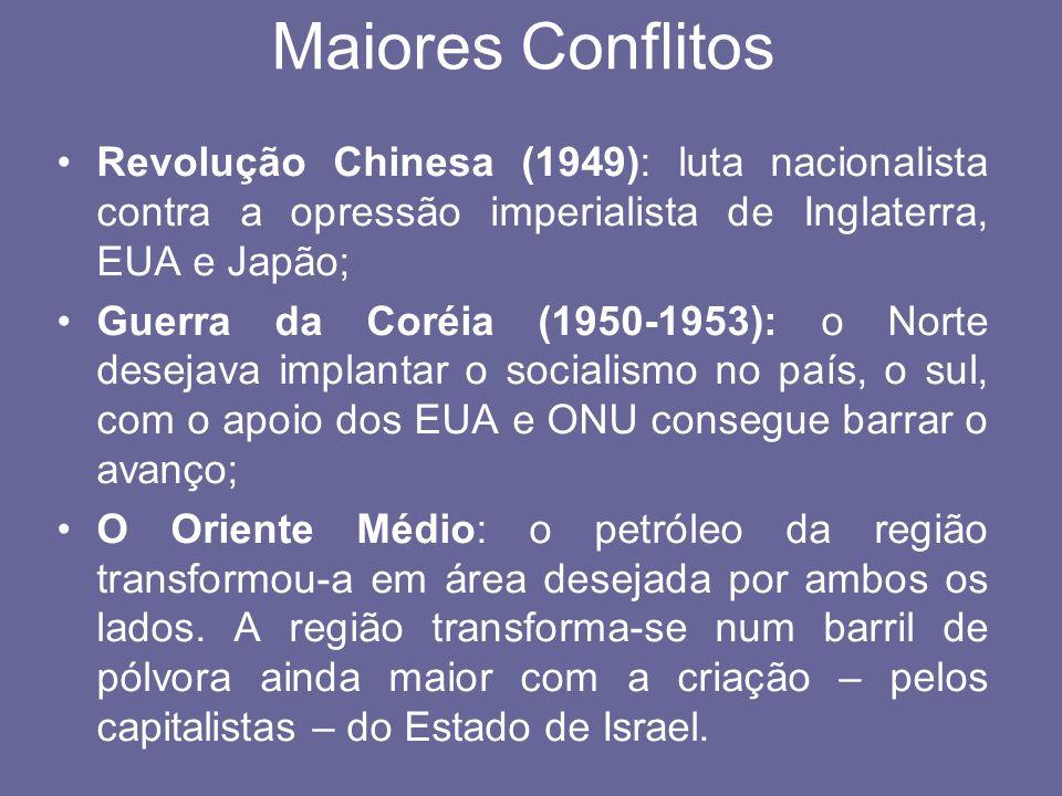 Maiores Conflitos Revolução Chinesa (1949): luta nacionalista contra a opressão imperialista de Inglaterra, EUA e Japão; Guerra da Coréia (1950-1953):