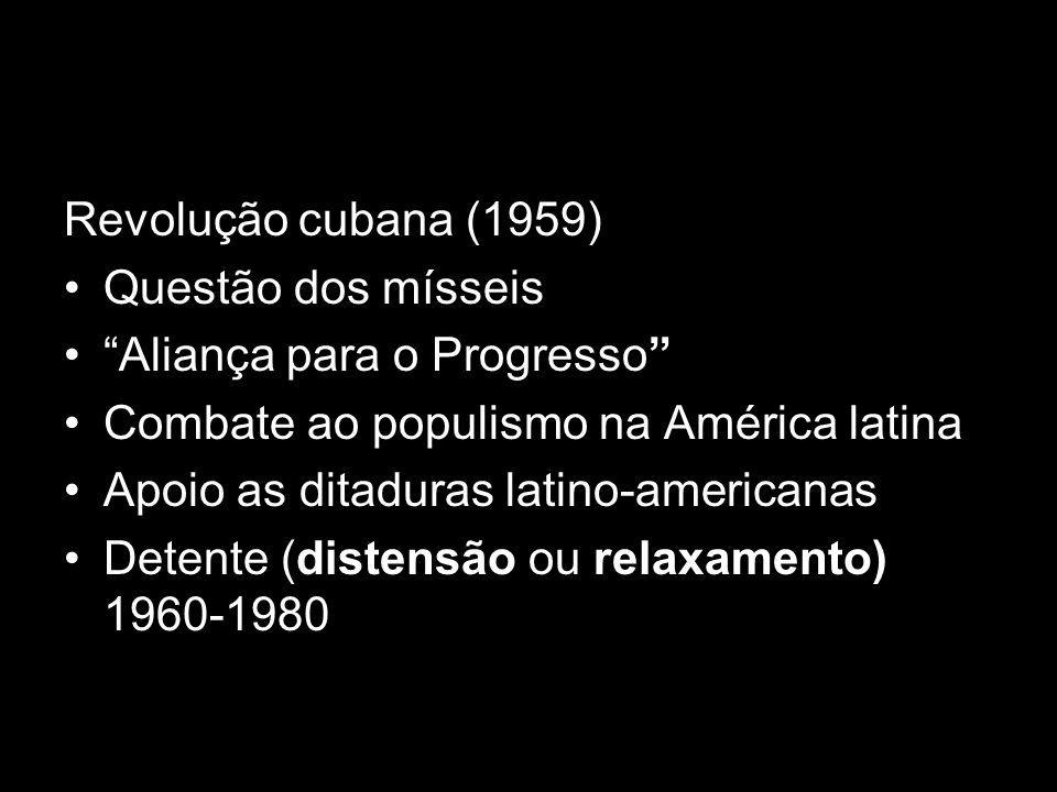 Revolução cubana (1959) Questão dos mísseis Aliança para o Progresso Combate ao populismo na América latina Apoio as ditaduras latino-americanas Deten