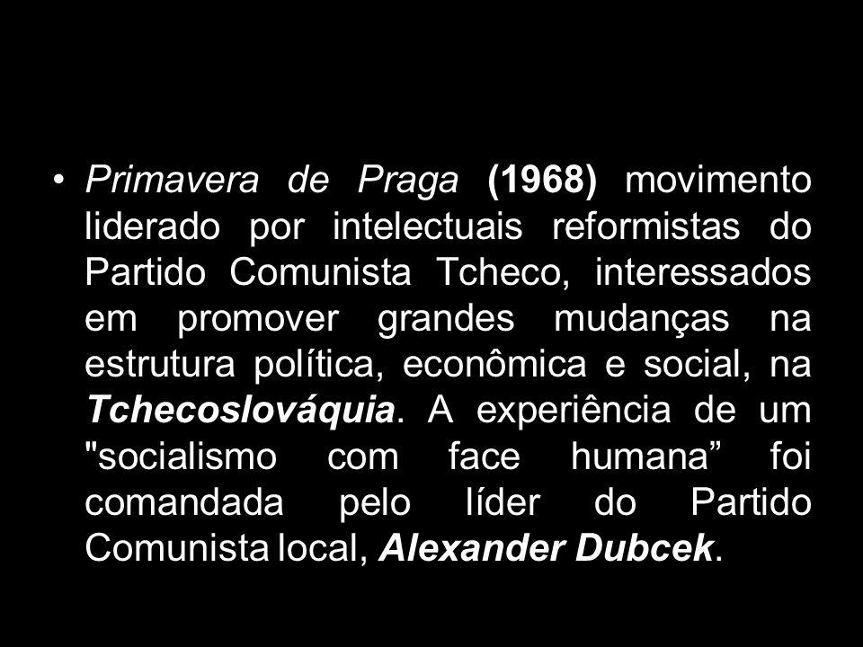 Primavera de Praga (1968) movimento liderado por intelectuais reformistas do Partido Comunista Tcheco, interessados em promover grandes mudanças na es