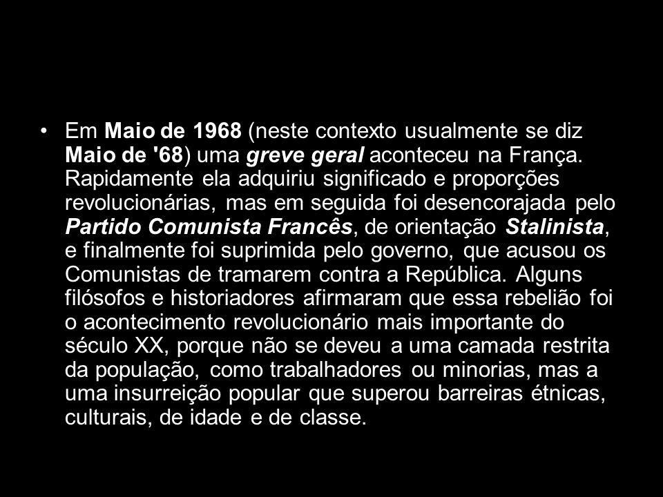 Em Maio de 1968 (neste contexto usualmente se diz Maio de '68) uma greve geral aconteceu na França. Rapidamente ela adquiriu significado e proporções