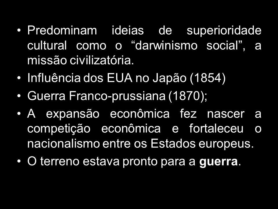 Predominam ideias de superioridade cultural como o darwinismo social, a missão civilizatória. Influência dos EUA no Japão (1854) Guerra Franco-prussia