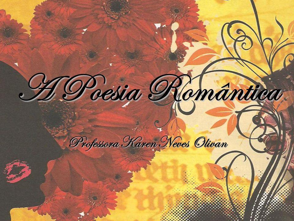 A Poesia Romântica Professora Karen Neves Olivan