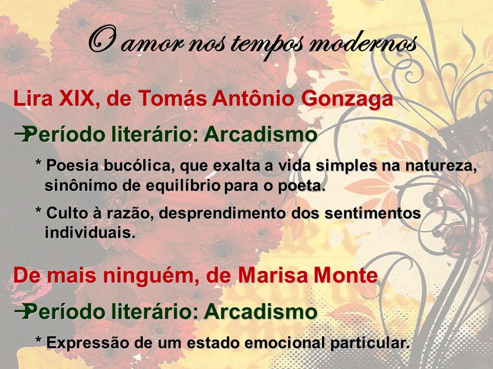 O amor nos tempos modernos Lira XIX, de Tomás Antônio Gonzaga Período literário: Arcadismo Período literário: Arcadismo * Poesia bucólica, que exalta