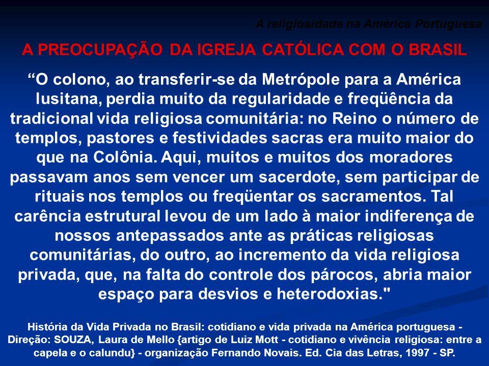 A religiosidade na América Portuguesa A PREOCUPAÇÃO DA IGREJA CATÓLICA COM O BRASIL O colono, ao transferir-se da Metrópole para a América lusitana, p