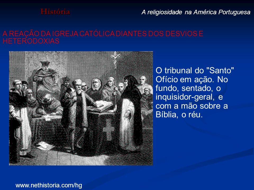 História A religiosidade na América Portuguesa A REAÇÃO DA IGREJA CATÓLICA DIANTES DOS DESVIOS E HETERODOXIAS O tribunal do