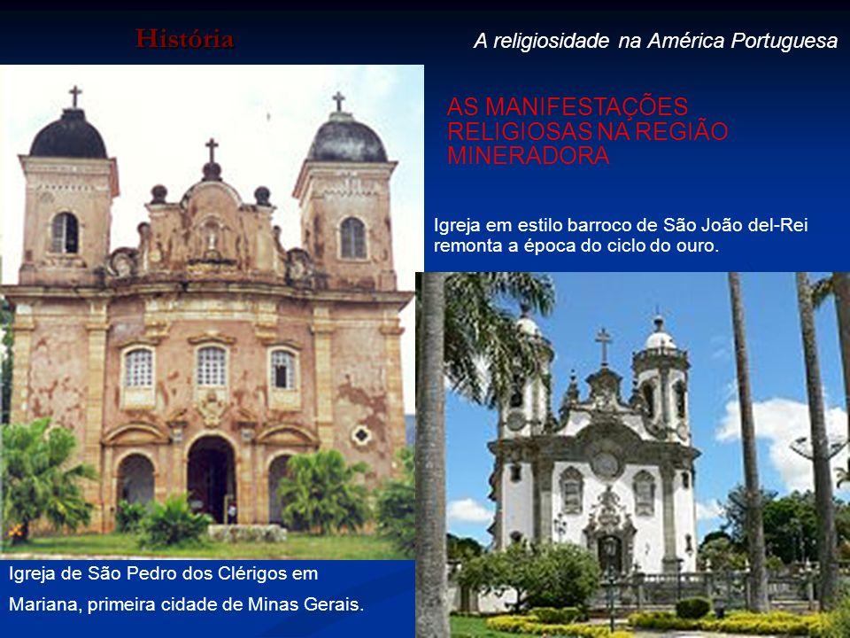 História A religiosidade na América Portuguesa Igreja de São Pedro dos Clérigos em Mariana, primeira cidade de Minas Gerais. Igreja em estilo barroco
