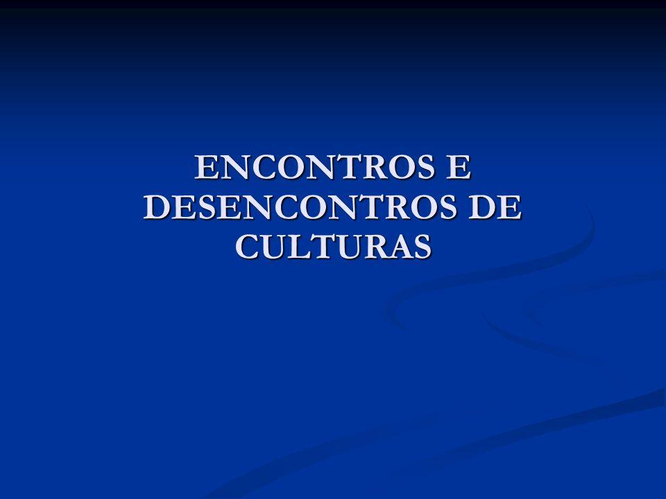 ENCONTROS E DESENCONTROS DE CULTURAS