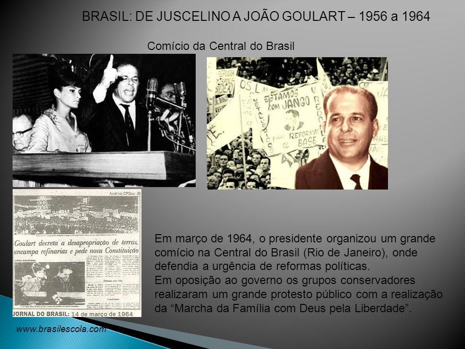 Comício da Central do Brasil www.brasilescola.com Em março de 1964, o presidente organizou um grande comício na Central do Brasil (Rio de Janeiro), on