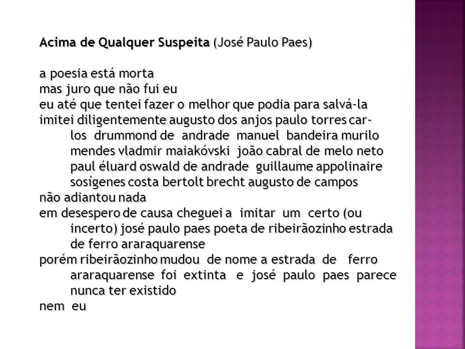 Acima de Qualquer Suspeita (José Paulo Paes) a poesia está morta mas juro que não fui eu eu até que tentei fazer o melhor que podia para salvá-la imit