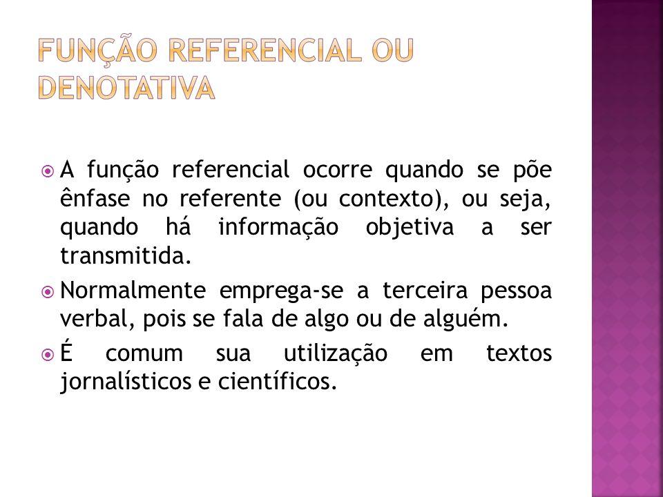 A função referencial ocorre quando se põe ênfase no referente (ou contexto), ou seja, quando há informação objetiva a ser transmitida. Normalmente emp