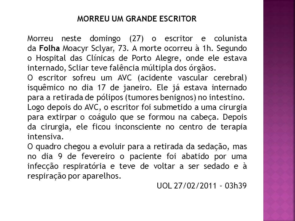 MORREU UM GRANDE ESCRITOR Morreu neste domingo (27) o escritor e colunista da Folha Moacyr Sclyar, 73. A morte ocorreu à 1h. Segundo o Hospital das Cl