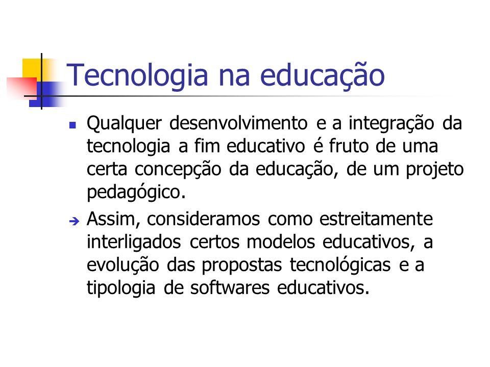 Tecnologia na educação Qualquer desenvolvimento e a integração da tecnologia a fim educativo é fruto de uma certa concepção da educação, de um projeto